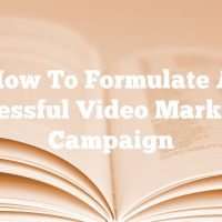 How To Formulate A Successful Video Marketing Campaign