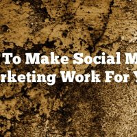 How To Make Social Media Marketing Work For You