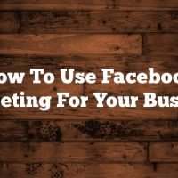 How To Use Facebook Marketing For Your Business