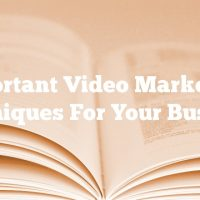 Important Video Marketing Techniques For Your Business