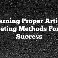 Learning Proper Article Marketing Methods For Your Success