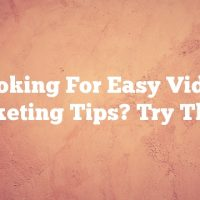 Looking For Easy Video Marketing Tips? Try These!