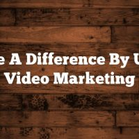 Make A Difference By Using Video Marketing