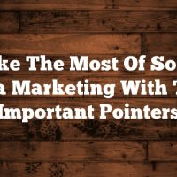 Make The Most Of Social Media Marketing With These Important Pointers