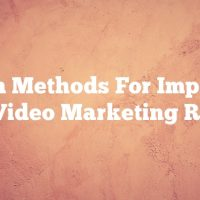 Proven Methods For Improving Your Video Marketing Results