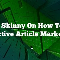 The Skinny On How To Do Effective Article Marketing