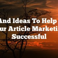 Tips And Ideas To Help Make Your Article Marketing Successful