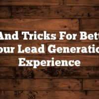 Tips And Tricks For Bettering Your Lead Generation Experience
