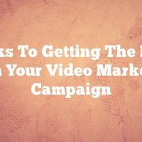 Tricks To Getting The Most From Your Video Marketing Campaign