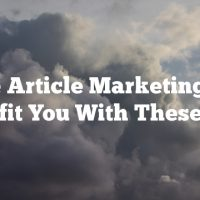Use Article Marketing To Benefit You With These Tips
