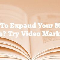 Want To Expand Your Market Share? Try Video Marketing