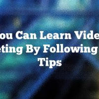You Can Learn Video Marketing By Following These Tips
