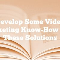 Develop Some Video Marketing Know-How With These Solutions