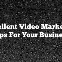 Excellent Video Marketing Tips For Your Business