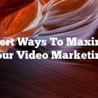 Expert Ways To Maximize Your Video Marketing