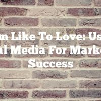 From Like To Love: Using Social Media For Marketing Success