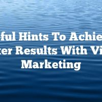 Helpful Hints To Achieving Better Results With Video Marketing
