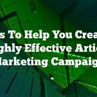 Ideas To Help You Create A Highly Effective Article Marketing Campaign