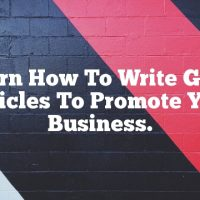 Learn How To Write Good Articles To Promote Your Business.