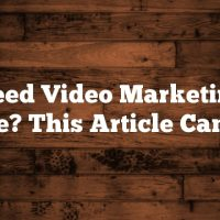 Need Video Marketing Advice? This Article Can Help!