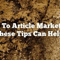 New To Article Marketing? These Tips Can Help!