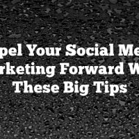 Propel Your Social Media Marketing Forward With These Big Tips