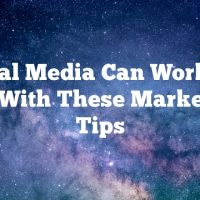 Social Media Can Work For You With These Marketing Tips