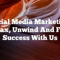Social Media Marketing: Relax, Unwind And Find Success With Us