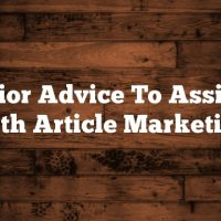 Superior Advice To Assist You With Article Marketing