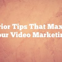 Superior Tips That Maximize Your Video Marketing