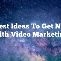 The Best Ideas To Get Noticed With Video Marketing