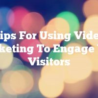 Tips For Using Video Marketing To Engage Your Visitors