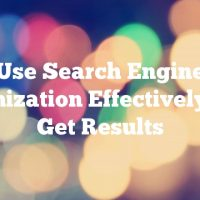 Use Search Engine Optimization  Effectively And Get Results