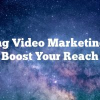 Using Video Marketing To Boost Your Reach