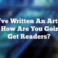 You've Written An Article, Now How Are You Going To Get Readers?