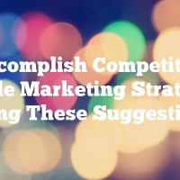 Accomplish Competitive Article Marketing Strategies Using These Suggestions