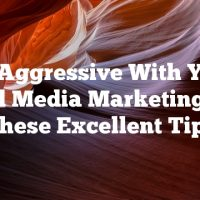 Be Aggressive With Your Social Media Marketing With These Excellent Tips