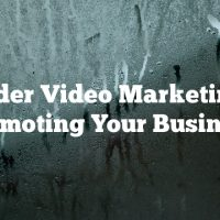 Consider Video Marketing For Promoting Your Business