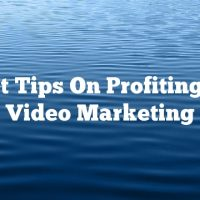Expert Tips On Profiting From Video Marketing