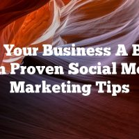 Give Your Business A Boost With Proven Social Media Marketing Tips