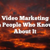 Great Video Marketing Ideas From People Who Know All About It