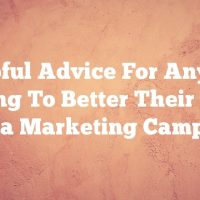 Helpful Advice For Anyone Looking To Better Their Social Media Marketing Campaign