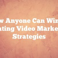 How Anyone Can Win At Creating Video Marketing Strategies