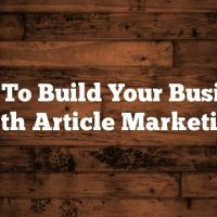 How To Build Your Business With Article Marketing