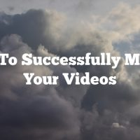 How To Successfully Market Your Videos