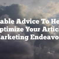 Invaluable Advice To Help You Optimize Your Article Marketing Endeavors