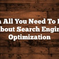 Learn All You Need To Know About Search Engine Optimization