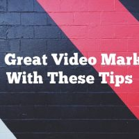 Make Great Video Marketing With These Tips