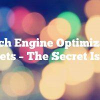 Search Engine Optimization Secrets – The Secret Is Out!