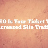 SEO Is Your Ticket To Increased Site Traffic